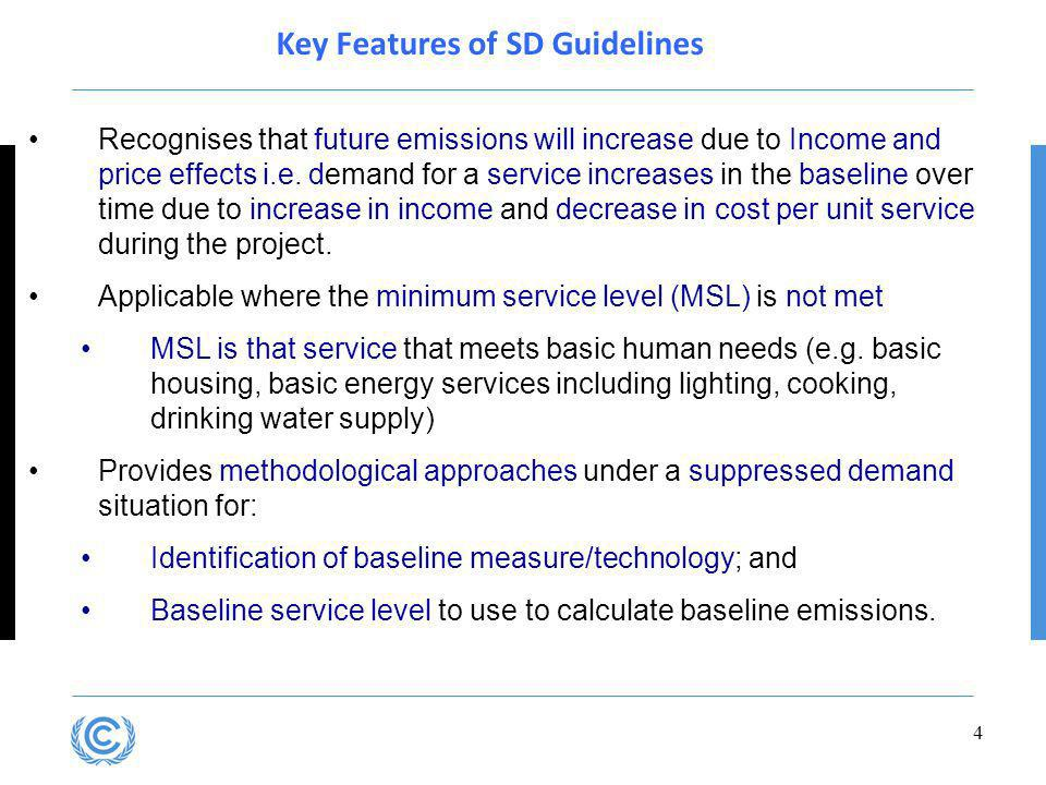 4 Key Features of SD Guidelines Recognises that future emissions will increase due to Income and price effects i.e.