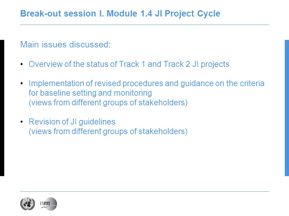 Break-out session I. Module 1.4 JI Project Cycle Main issues discussed: Overview of the status of Track 1 and Track 2 JI projects Implementation of re