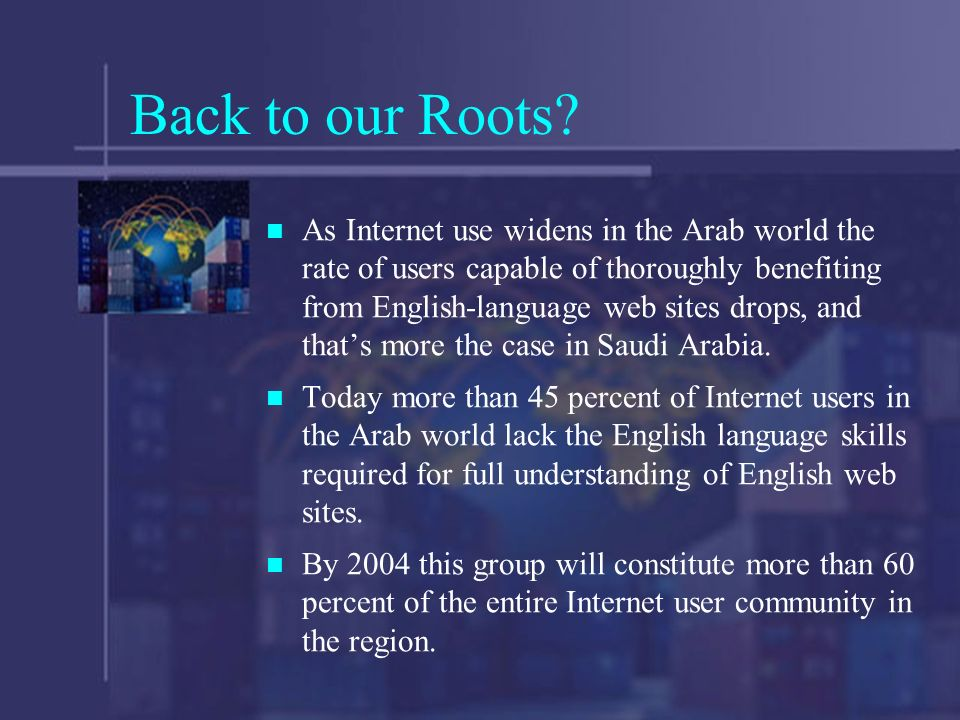 Back to our Roots? As Internet use widens in the Arab world the rate of users capable of thoroughly benefiting from English-language web sites drops,