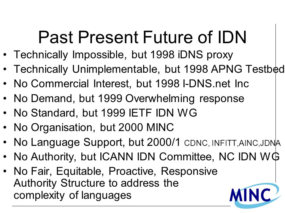 Past Present Future of IDN Technically Impossible, but 1998 iDNS proxy Technically Unimplementable, but 1998 APNG Testbed No Commercial Interest, but