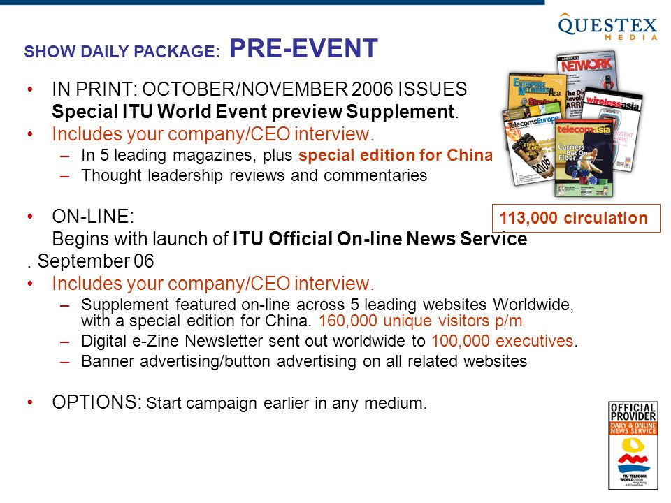 IN PRINT: OCTOBER/NOVEMBER 2006 ISSUES Special ITU World Event preview Supplement. Includes your company/CEO interview. –In 5 leading magazines, plus
