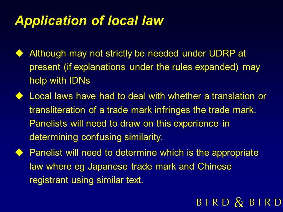 Application of local law uAlthough may not strictly be needed under UDRP at present (if explanations under the rules expanded) may help with IDNs uLoc