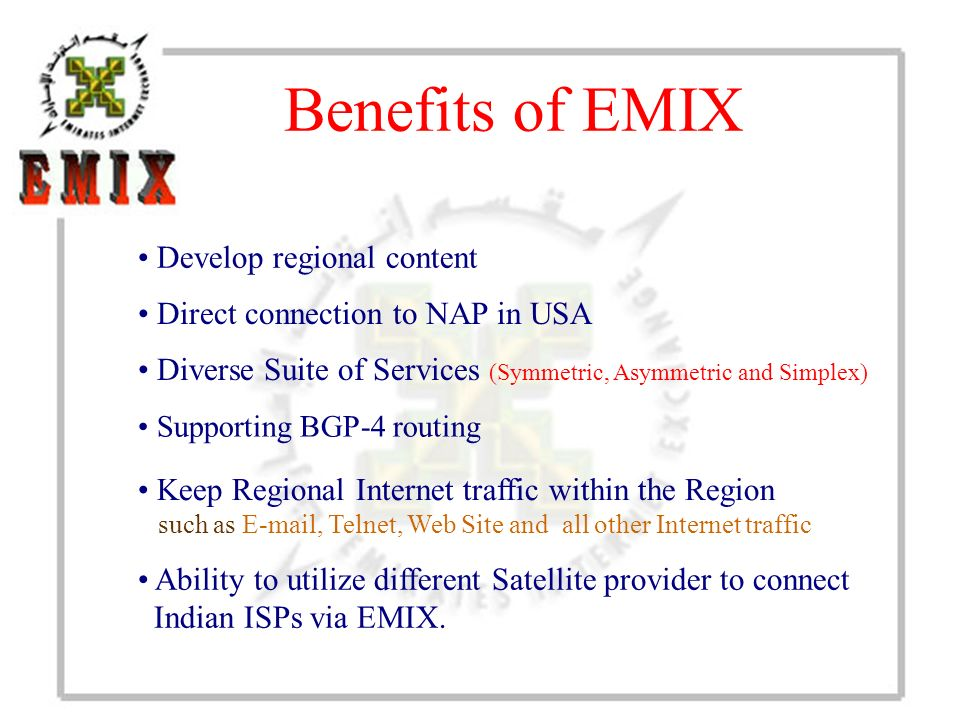 Benefits of EMIX Supporting BGP-4 routing Keep Regional Internet traffic within the Region such as E-mail, Telnet, Web Site and all other Internet tra