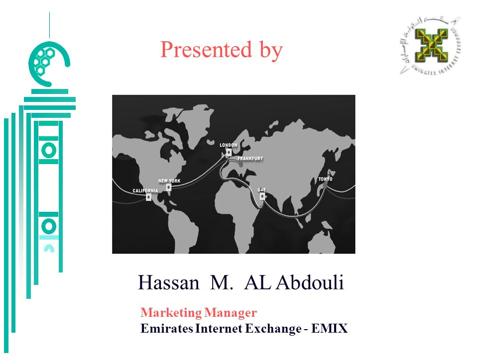 Hassan M. AL Abdouli Marketing Manager Emirates Internet Exchange - EMIX Presented by