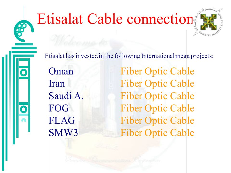 Etisalat Cable connection Oman Fiber Optic Cable Iran Fiber Optic Cable Saudi A. Fiber Optic Cable FOG Fiber Optic Cable FLAG Fiber Optic Cable SMW3 F