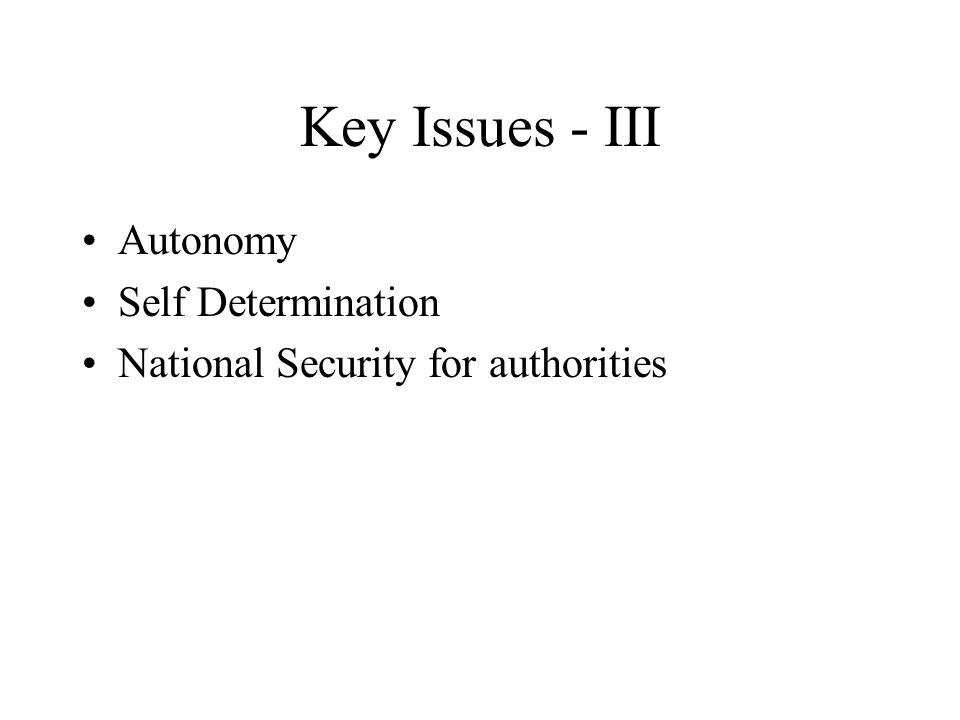 Key Issues - III Autonomy Self Determination National Security for authorities