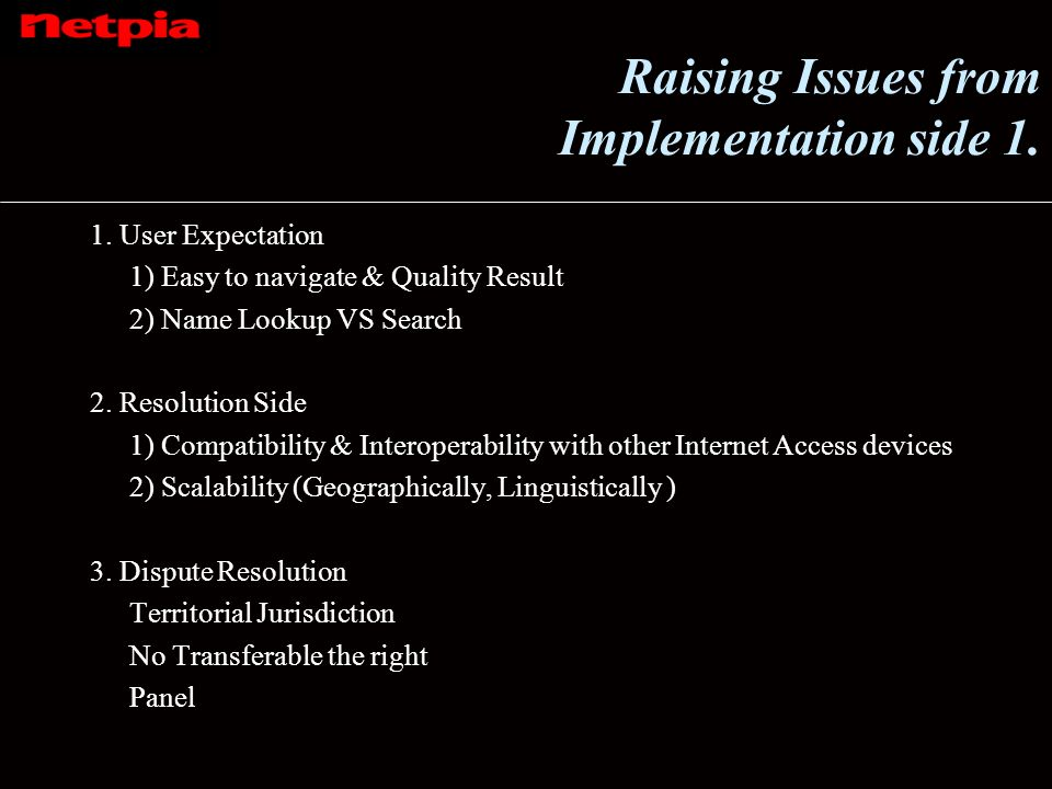 Raising Issues from Implementation side 1. 1. User Expectation 1) Easy to navigate & Quality Result 2) Name Lookup VS Search 2. Resolution Side 1) Com