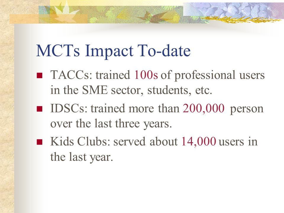 MCTs Impact To-date TACCs: trained 100s of professional users in the SME sector, students, etc.