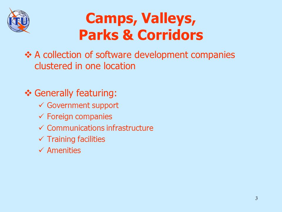 3 Camps, Valleys, Parks & Corridors A collection of software development companies clustered in one location Generally featuring: Government support F