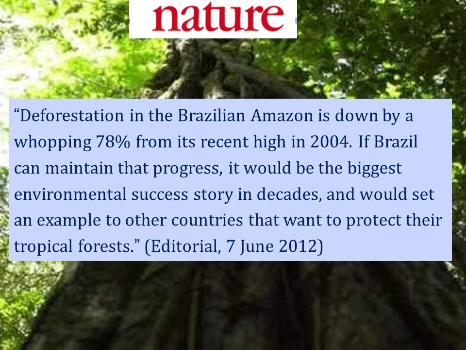 Deforestation in the Brazilian Amazon is down by a whopping 78% from its recent high in 2004.