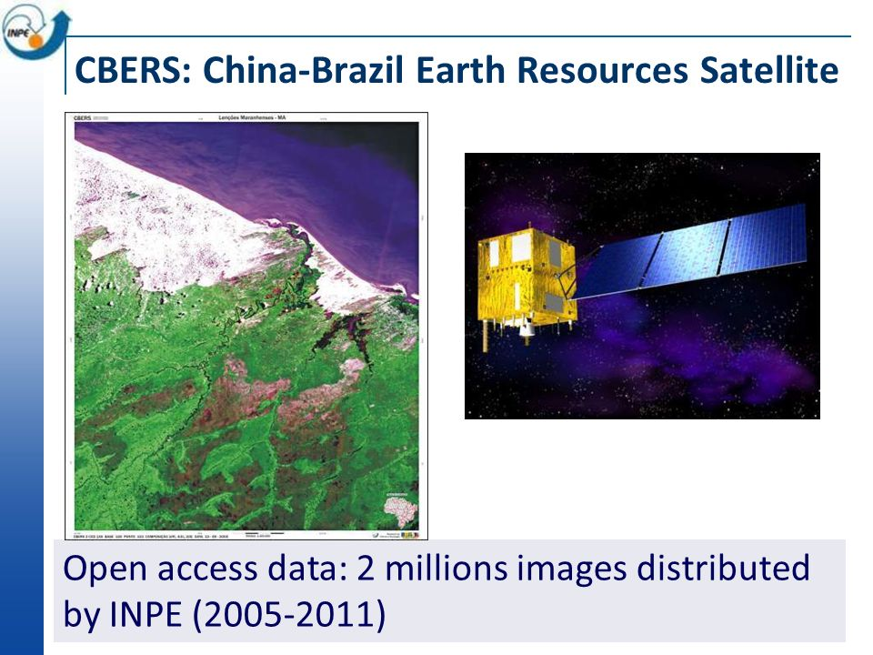 CBERS: China-Brazil Earth Resources Satellite Open access data: 2 millions images distributed by INPE (2005-2011)