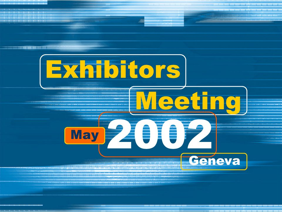 Exhibitors Meeting 2002 May Geneva