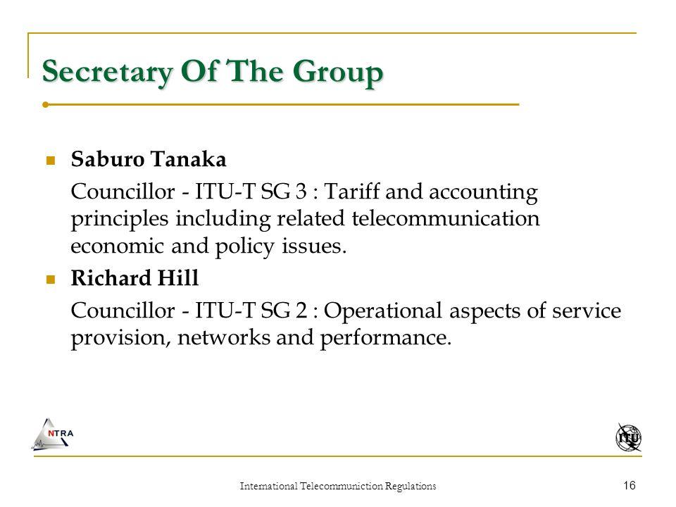 International Telecommuniction Regulations 16 Secretary Of The Group Saburo Tanaka Councillor - ITU-T SG 3 : Tariff and accounting principles includin