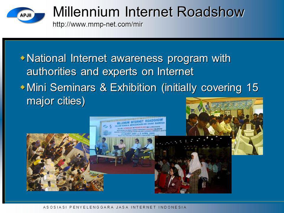 A S O S I A S I P E N Y E L E N G G A R A J A S A I N T E R N E T I N D O N E S I A Millennium Internet Roadshow http://www.mmp-net.com/mir National I
