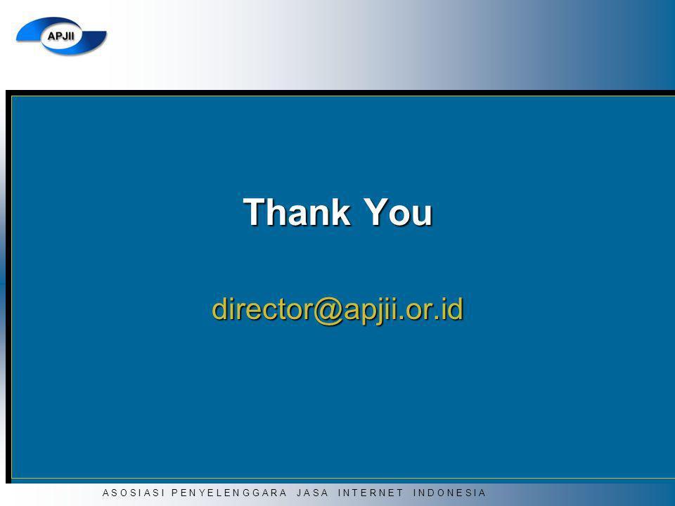A S O S I A S I P E N Y E L E N G G A R A J A S A I N T E R N E T I N D O N E S I A Thank You director@apjii.or.id