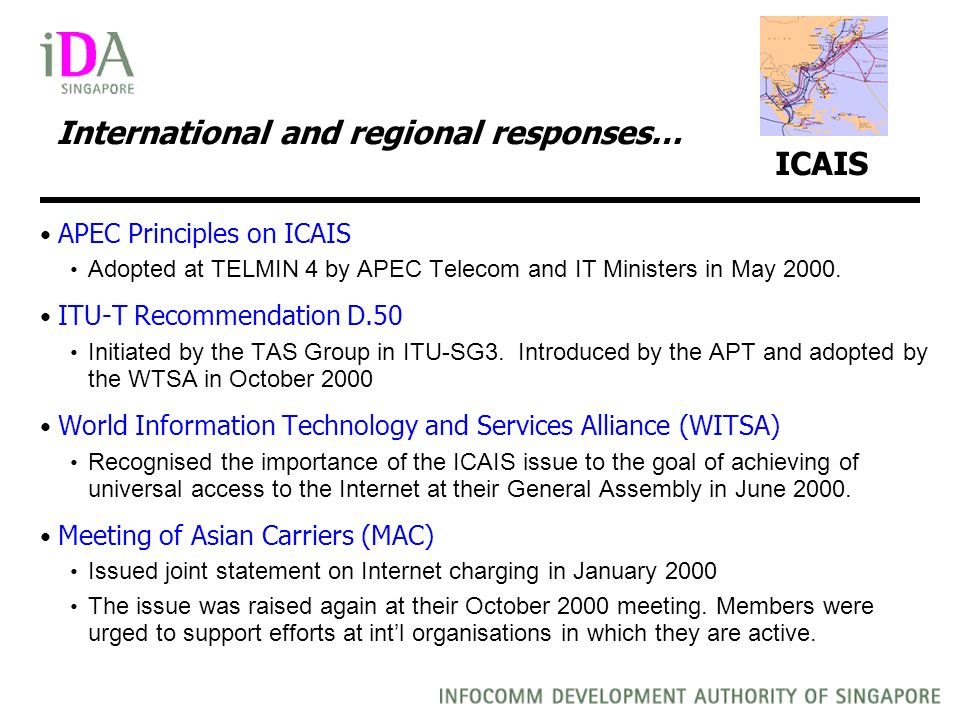 International and regional responses… ICAIS APEC Principles on ICAIS Adopted at TELMIN 4 by APEC Telecom and IT Ministers in May 2000.