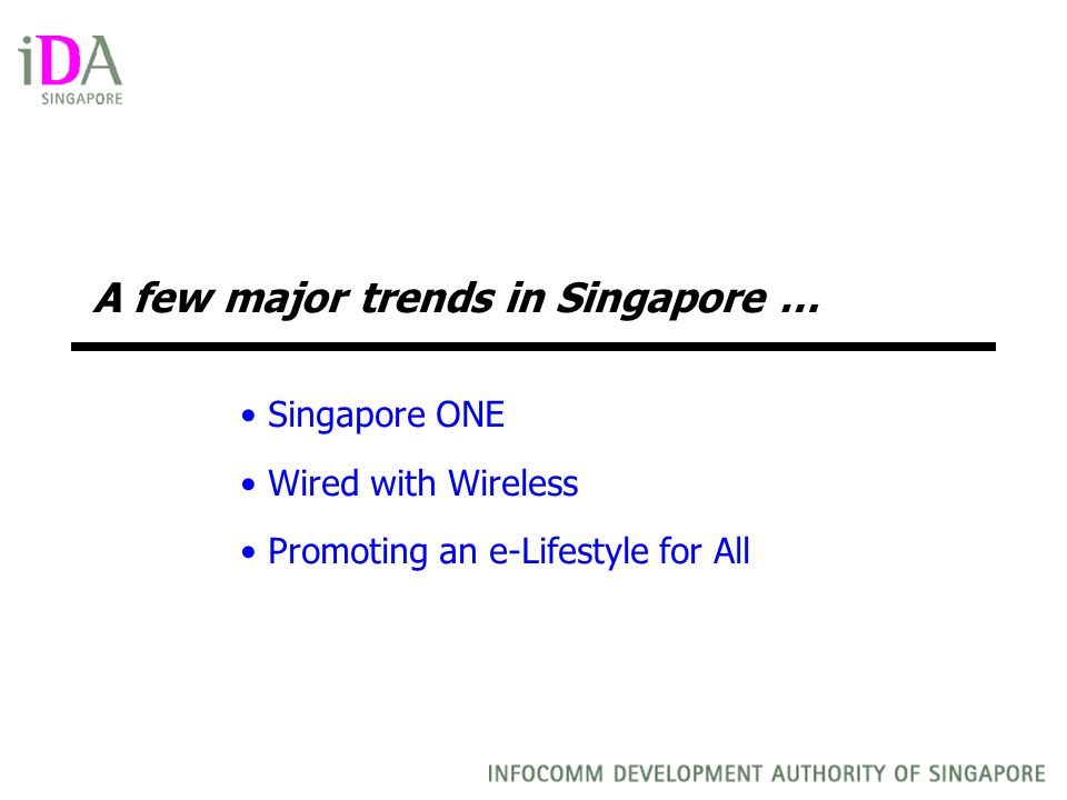 A few major trends in Singapore … Singapore ONE Wired with Wireless Promoting an e-Lifestyle for All