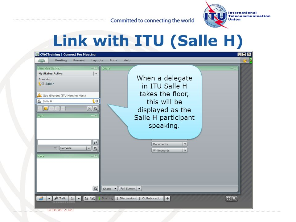 May 2008 October 2009 Link with ITU (Salle H) When a delegate in ITU Salle H takes the floor, this will be displayed as the Salle H participant speaki
