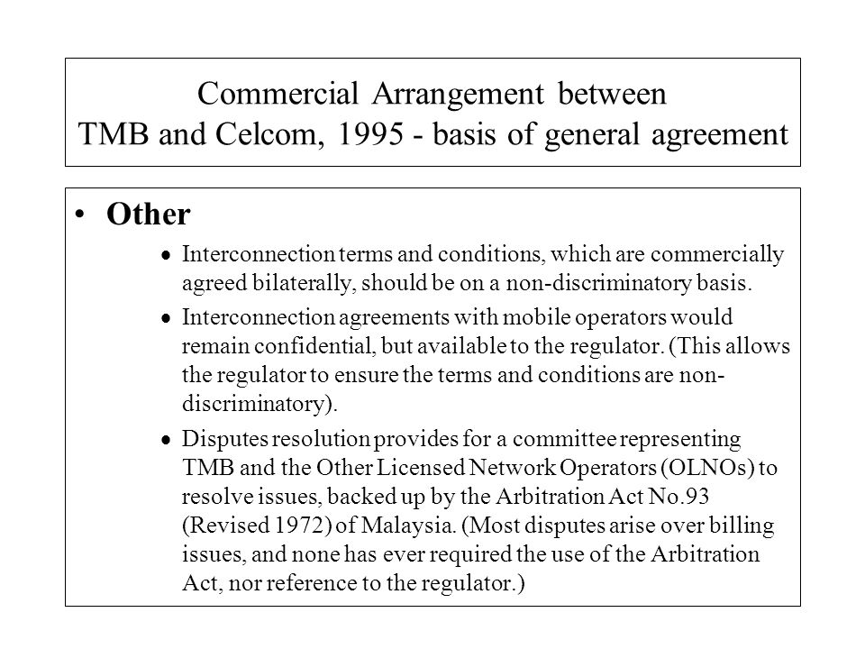 Commercial Arrangement between TMB and Celcom, 1995 - basis of general agreement Other Interconnection terms and conditions, which are commercially ag