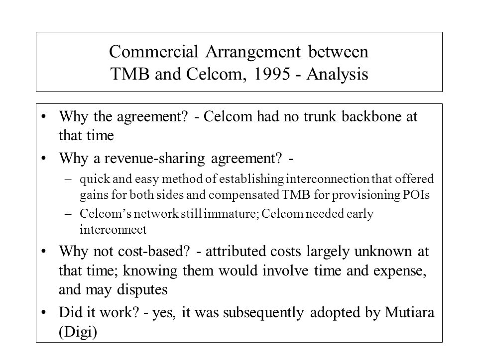 Commercial Arrangement between TMB and Celcom, 1995 - Analysis Why the agreement? - Celcom had no trunk backbone at that time Why a revenue-sharing ag