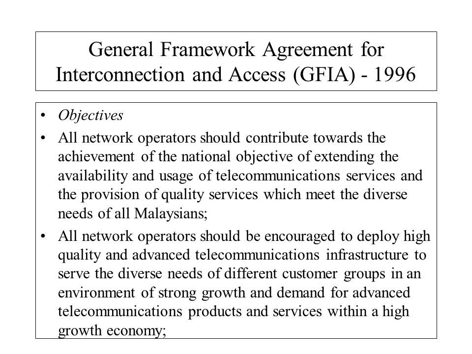 General Framework Agreement for Interconnection and Access (GFIA) - 1996 Objectives All network operators should contribute towards the achievement of