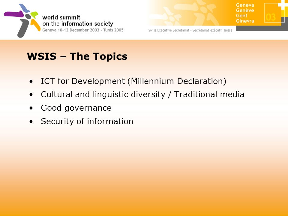 ICT for Development (Millennium Declaration) Cultural and linguistic diversity / Traditional media Good governance Security of information WSIS – The Topics