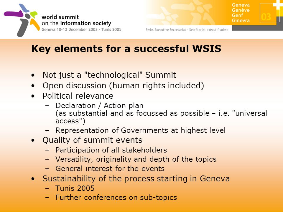 Not just a technological Summit Open discussion (human rights included) Political relevance –Declaration / Action plan (as substantial and as focussed as possible – i.e.