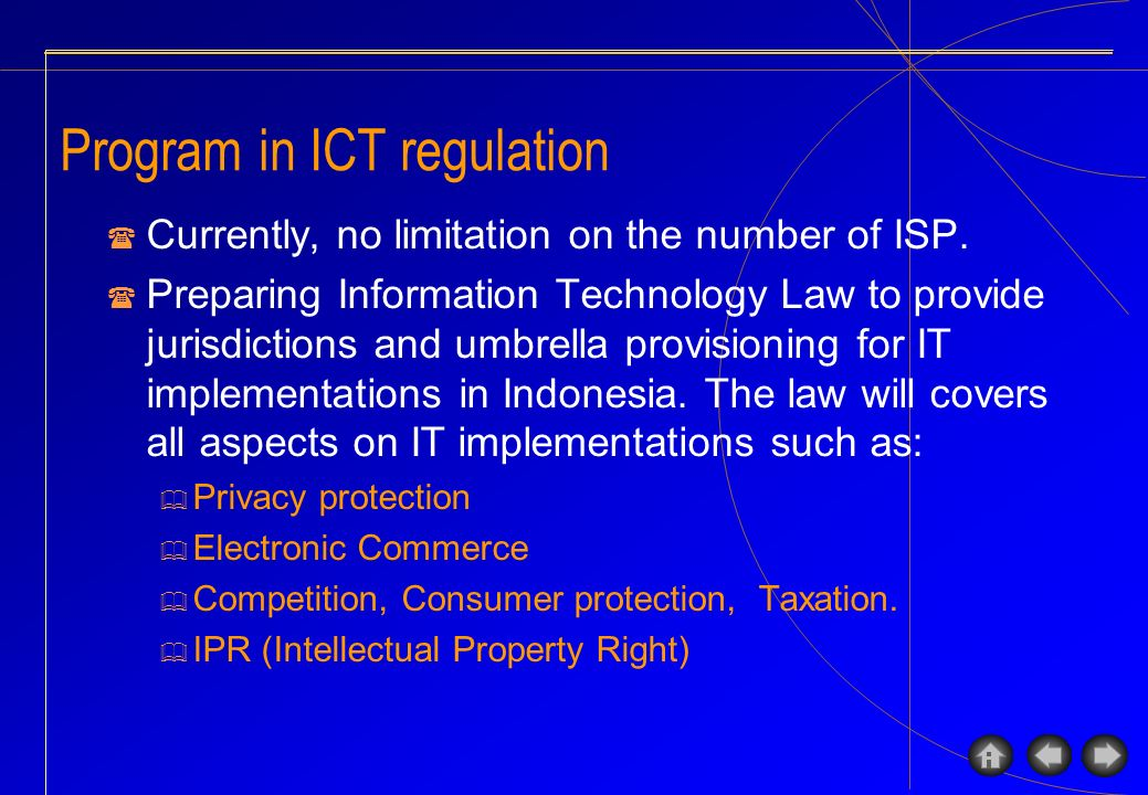Program in ICT regulation Currently, no limitation on the number of ISP. Preparing Information Technology Law to provide jurisdictions and umbrella pr