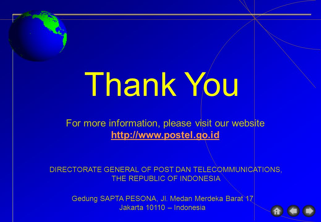 Thank You DIRECTORATE GENERAL OF POST DAN TELECOMMUNICATIONS, THE REPUBLIC OF INDONESIA Gedung SAPTA PESONA, Jl. Medan Merdeka Barat 17 Jakarta 10110