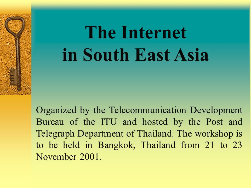 The Internet in South East Asia Organized by the Telecommunication Development Bureau of the ITU and hosted by the Post and Telegraph Department of Th