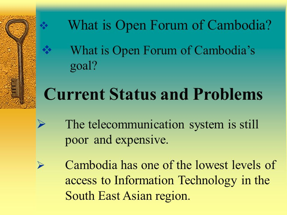 What is Open Forum of Cambodia? What is Open Forum of Cambodias goal? Current Status and Problems The telecommunication system is still poor and expen