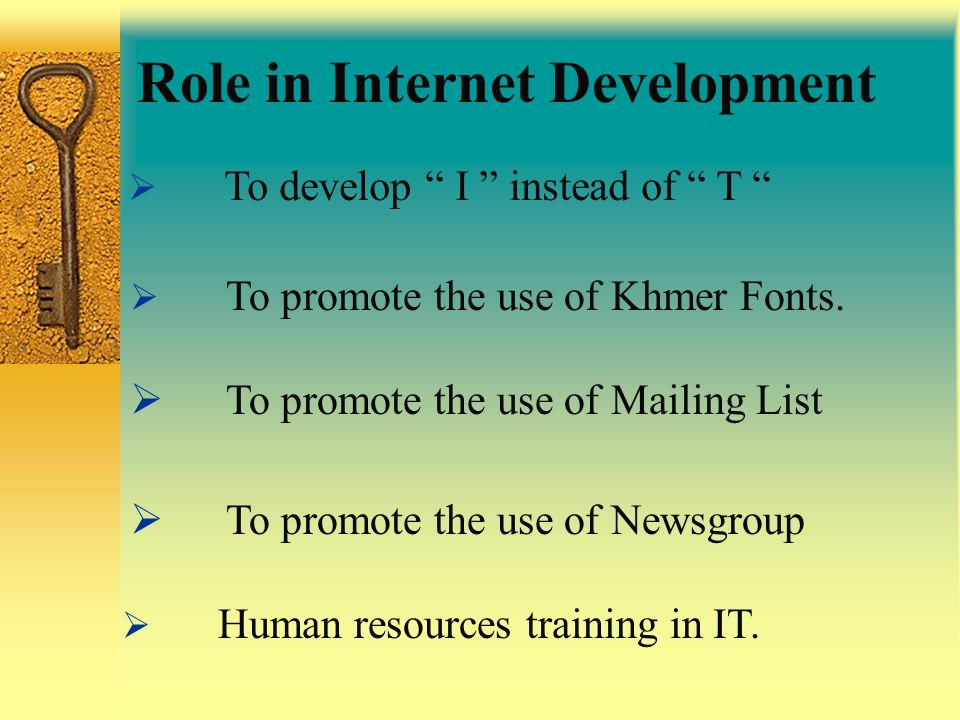 Role in Internet Development To develop I instead of T To promote the use of Khmer Fonts. To promote the use of Mailing List Human resources training