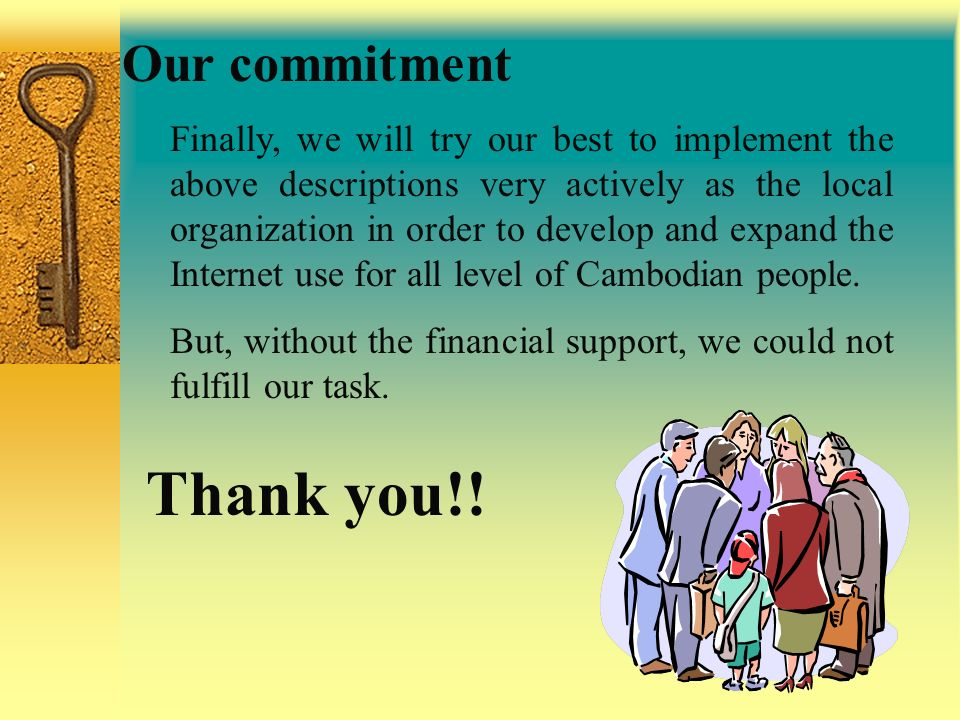Our commitment Finally, we will try our best to implement the above descriptions very actively as the local organization in order to develop and expan