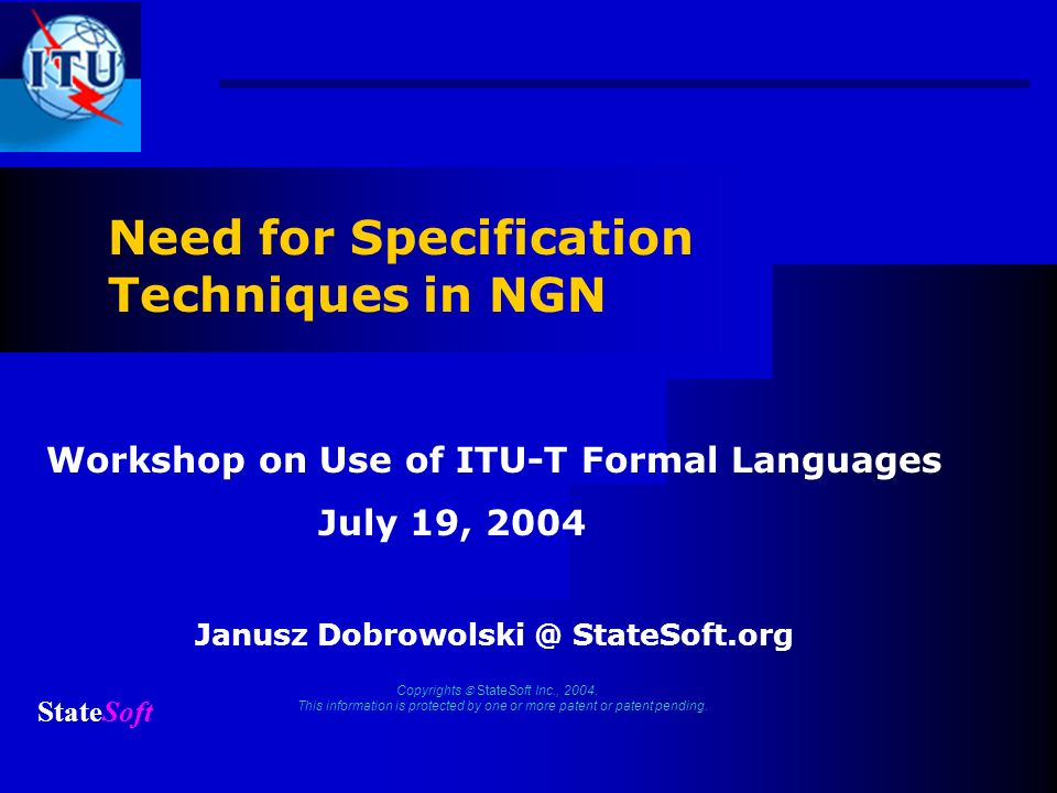 SG17 Workshop of Use of ITU-T Formal Languages, Geneva, 17-July 2004 StateSoft 12 Interface between the meta-protocols SIP-x and the protocols doing the real Media Transmission work (like MPLS) should be specified using UML.
