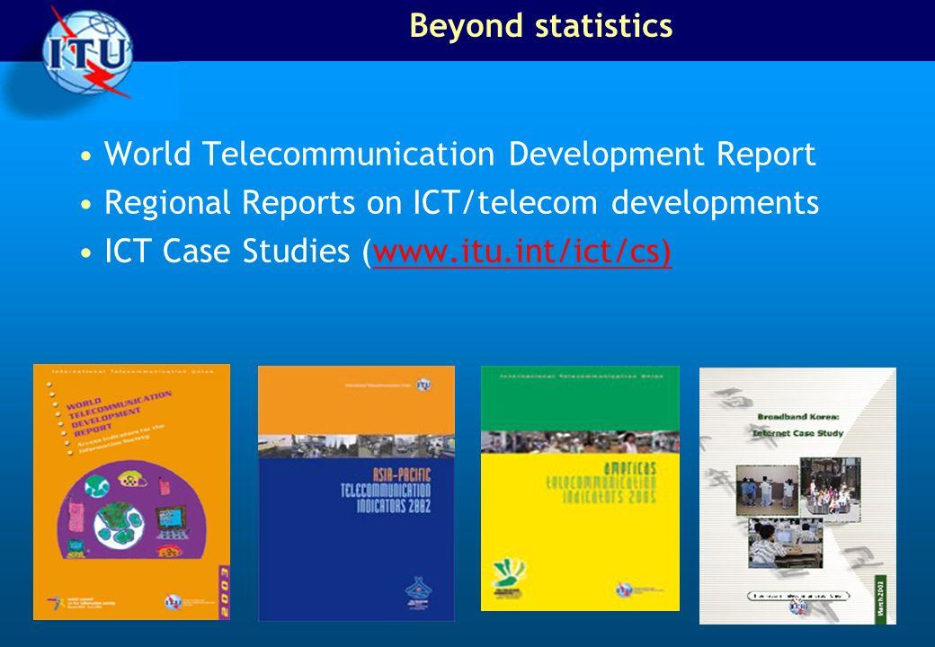 Beyond statistics World Telecommunication Development Report Regional Reports on ICT/telecom developments ICT Case Studies (www.itu.int/ict/cs)www.itu
