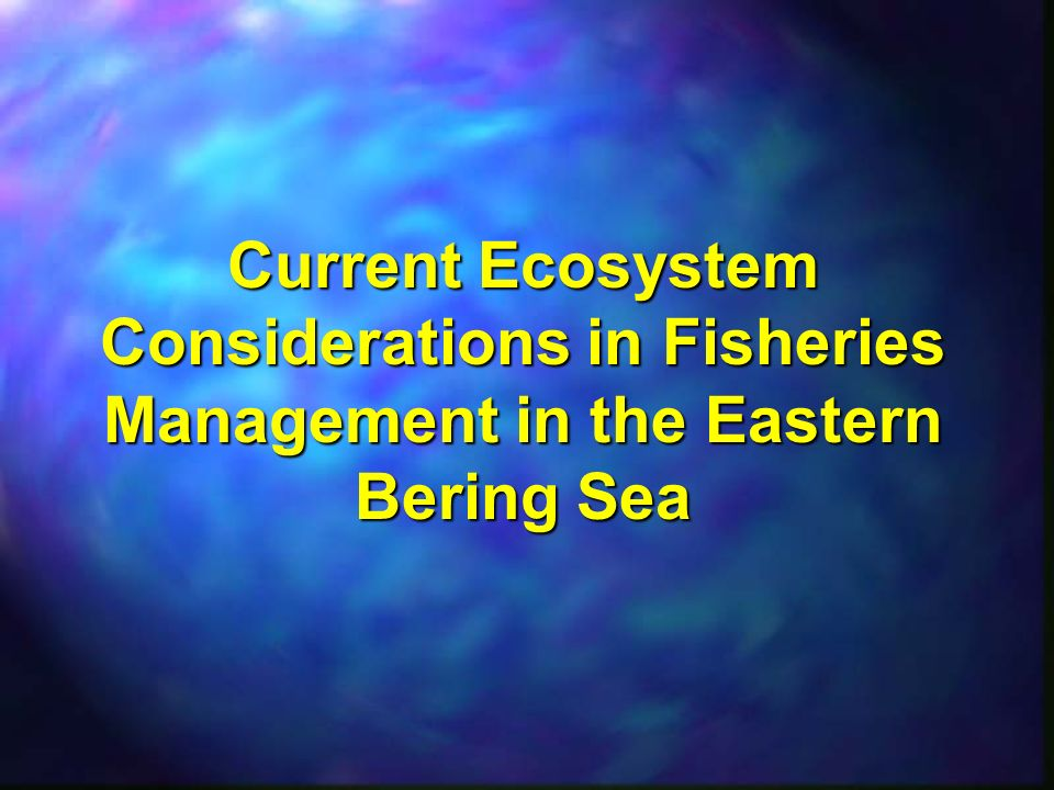Current Ecosystem Considerations in Fisheries Management in the Eastern Bering Sea