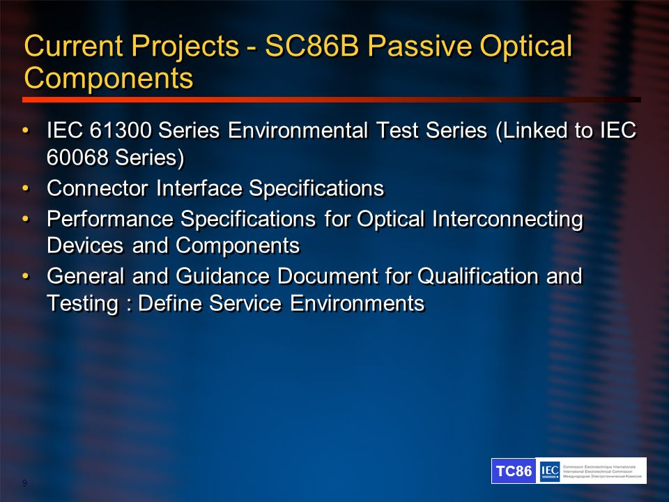 TC86 9 Current Projects - SC86B Passive Optical Components IEC 61300 Series Environmental Test Series (Linked to IEC 60068 Series) Connector Interface