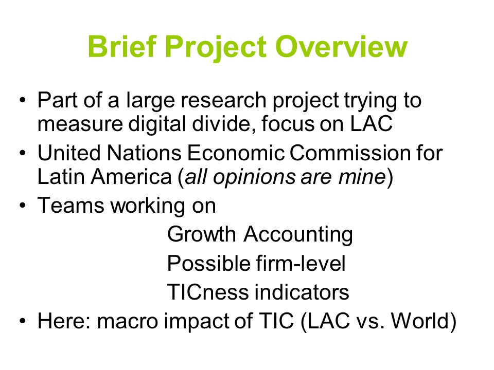 Brief Project Overview Part of a large research project trying to measure digital divide, focus on LAC United Nations Economic Commission for Latin Am