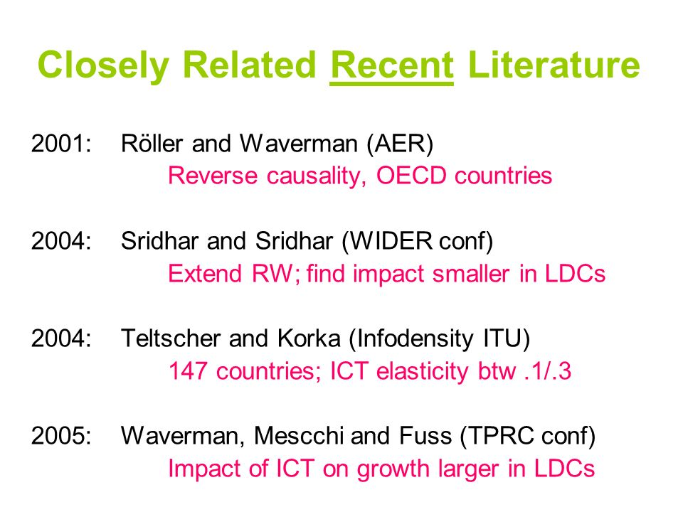 Closely Related Recent Literature 2001: Röller and Waverman (AER) Reverse causality, OECD countries 2004: Sridhar and Sridhar (WIDER conf) Extend RW;