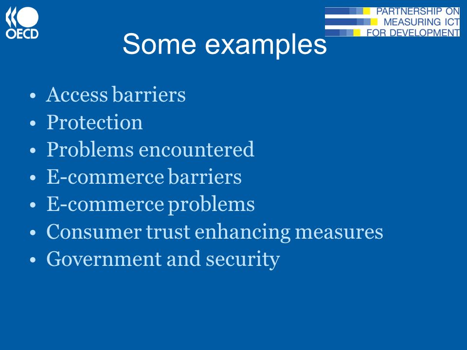 Some examples Access barriers Protection Problems encountered E-commerce barriers E-commerce problems Consumer trust enhancing measures Government and