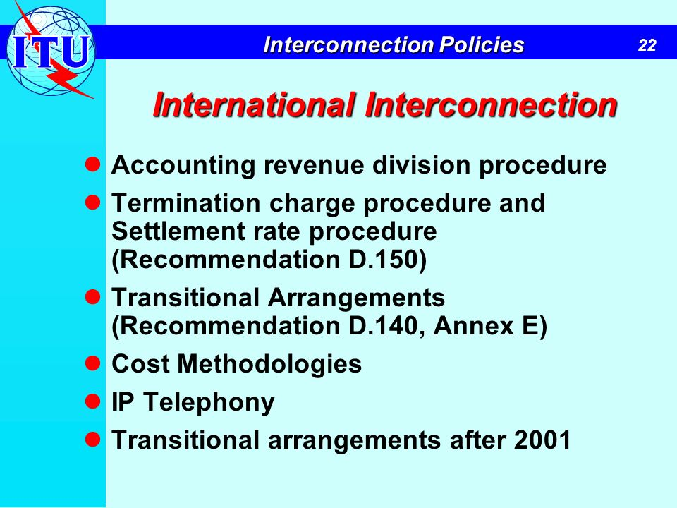 22 Interconnection Policies International Interconnection Accounting revenue division procedure Termination charge procedure and Settlement rate proce