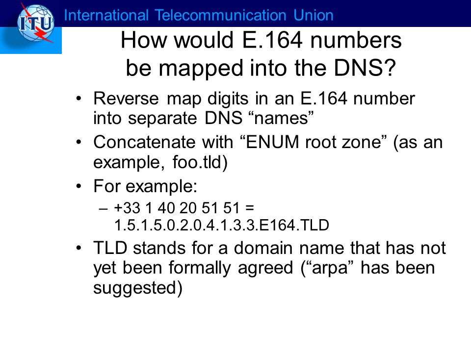 International Telecommunication Union How would E.164 numbers be mapped into the DNS.