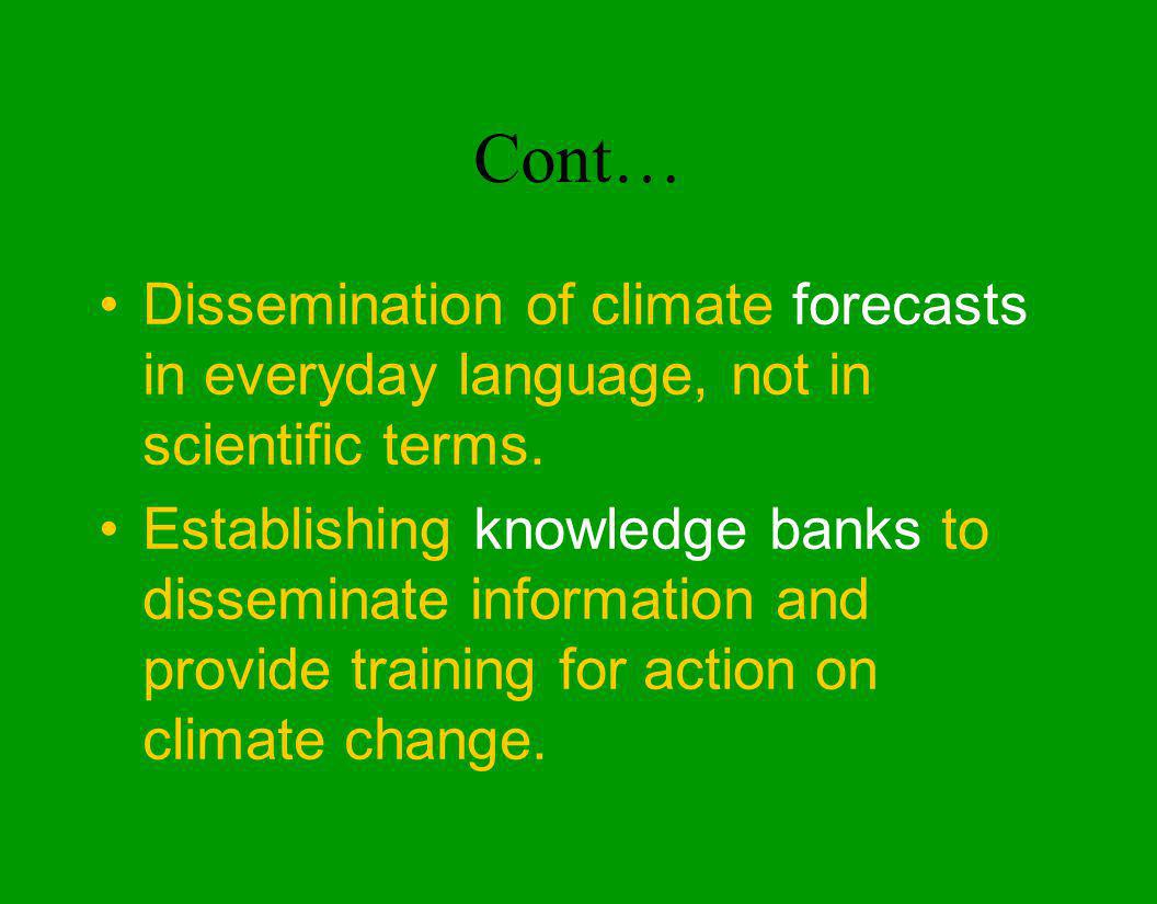 Cont… Dissemination of climate forecasts in everyday language, not in scientific terms.