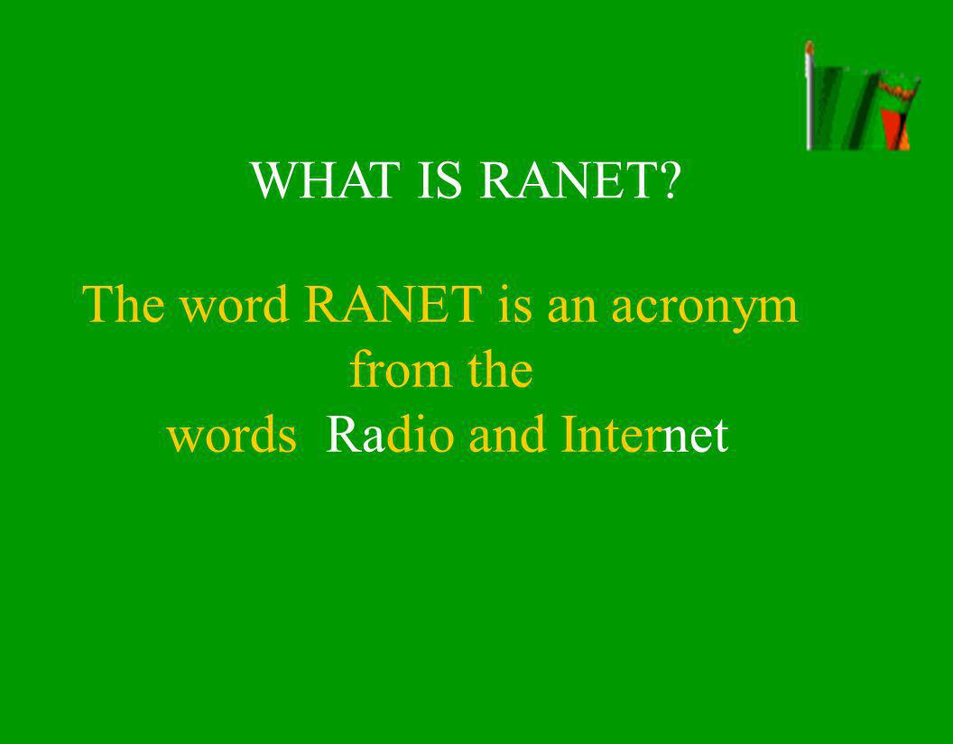 WHAT IS RANET The word RANET is an acronym from the words Radio and Internet