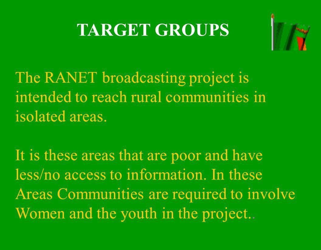 TARGET GROUPS The RANET broadcasting project is intended to reach rural communities in isolated areas.