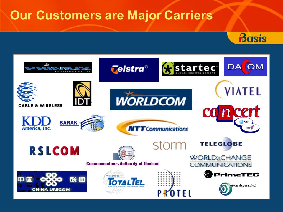Our Customers are Major Carriers Communications Authority of Thailand