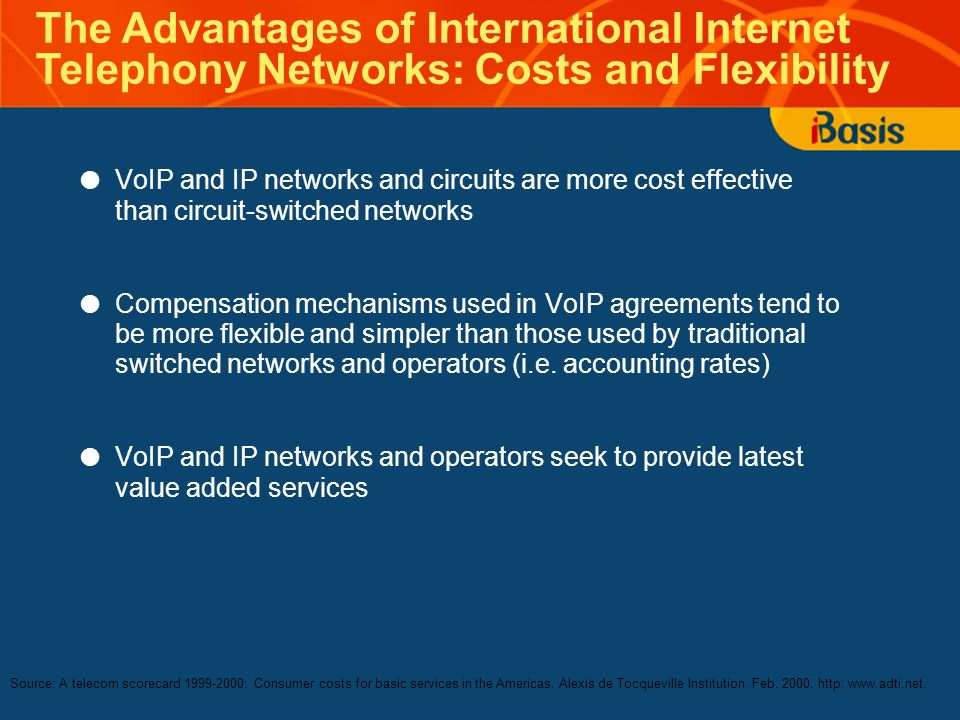 VoIP and IP networks and circuits are more cost effective than circuit-switched networks Compensation mechanisms used in VoIP agreements tend to be more flexible and simpler than those used by traditional switched networks and operators (i.e.
