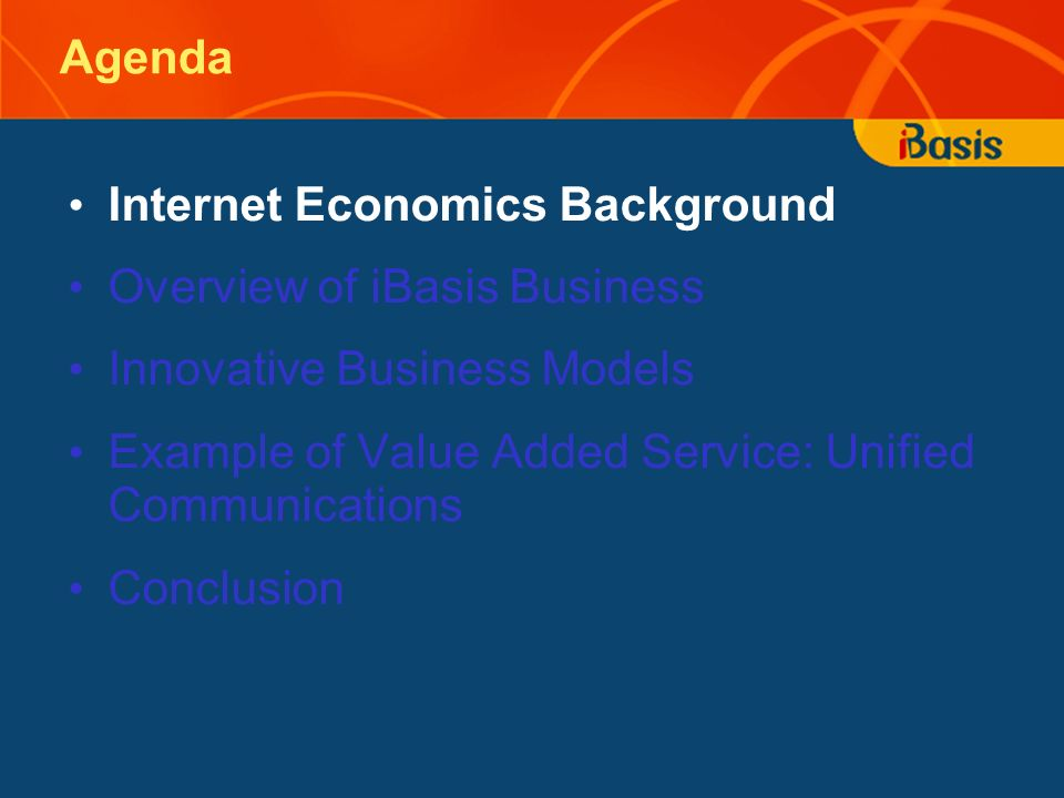 Agenda Internet Economics Background Overview of iBasis Business Innovative Business Models Example of Value Added Service: Unified Communications Con