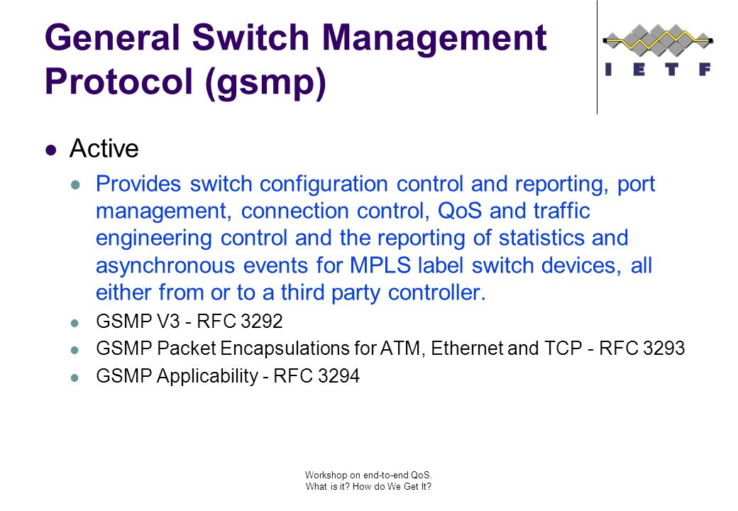 Workshop on end-to-end QoS. What is it? How do We Get It? General Switch Management Protocol (gsmp) Active Provides switch configuration control and r