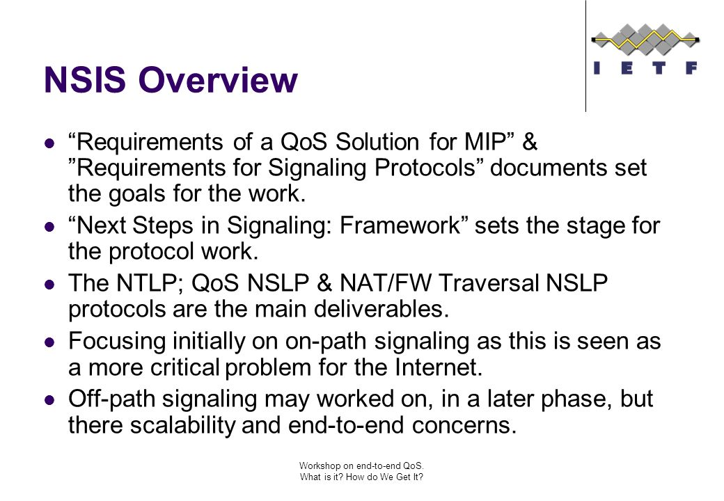 Workshop on end-to-end QoS. What is it? How do We Get It? NSIS Overview Requirements of a QoS Solution for MIP & Requirements for Signaling Protocols